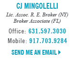 CJ Mingolelli, Licensed in New York and Florida - Licensed Associate Real Estate Broker (NY)  - Broker Associate (FL)