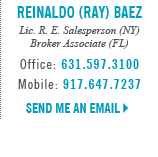 Reinaldo (Ray) Baez, Licensed in New York and Florida - Licensed Real Estate Salesperson (NY) - Broker Associate (FL)